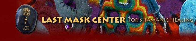 Last Mask Center For Shamanic Healing